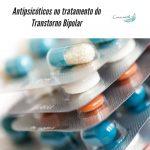 Antipsicóticos no tratamento do Transtorno Bipolar